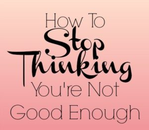 how-to-stop-thinking-youre-not-good-enough